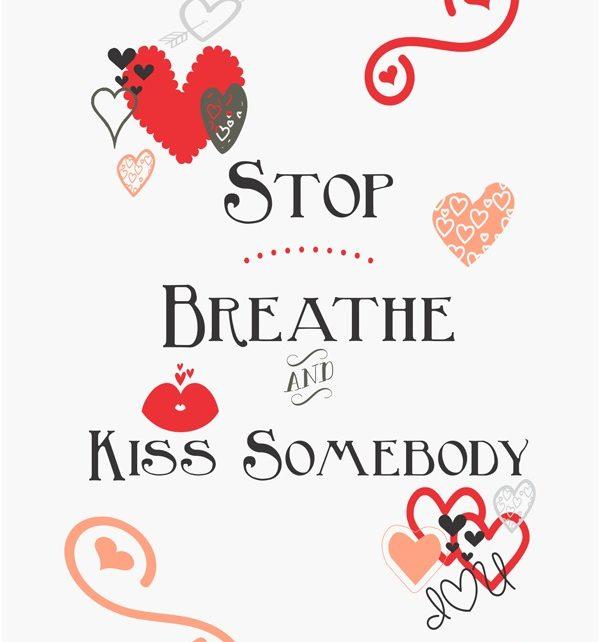 Valentine Printable Free- Stop-Breathe-Kiss Somebody- red-pink-grey #valentine printable